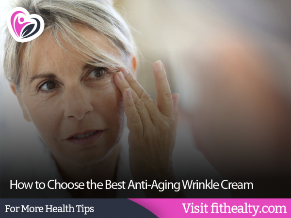 How to Choose the Best Anti-Aging Wrinkle Cream