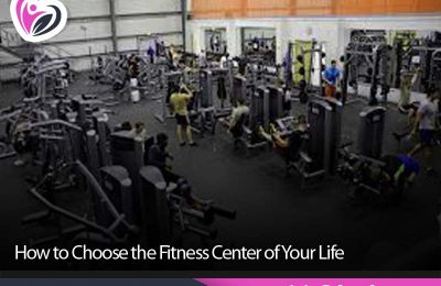 How to Choose the Fitness Center of Your Life