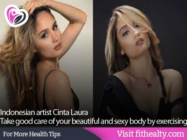 Indonesian artist Cinta Laura Take good care of your beautiful and sexy body by exercising