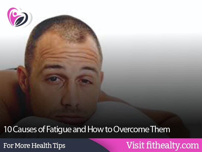 10 Causes of Fatigue and How to Overcome Them