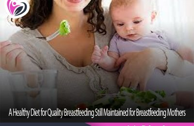 A Healthy Diet for Quality Breastfeeding Still Maintained for Breastfeeding Mothers