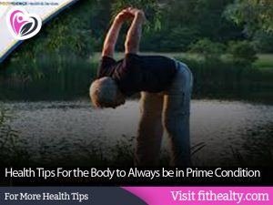Health Tips For the Body to Always be in Prime Condition