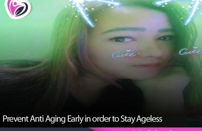 Prevent Anti Aging Early in order to Stay Ageless