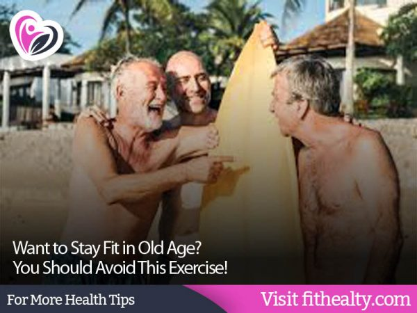Want to Stay Fit in Old Age? You Should Avoid This Exercise!
