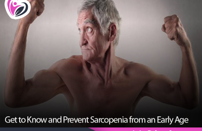 Get to Know and Prevent Sarcopenia from an Early Age