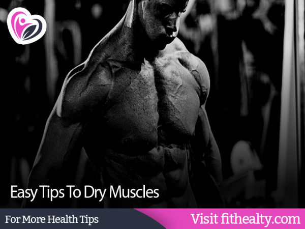 Easy Tips To Dry Muscles