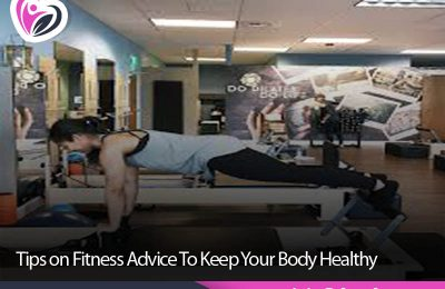 Tips on Fitness Advice To Keep Your Body Healthy
